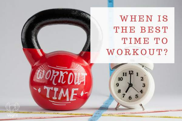 Best time to workout_VegFit