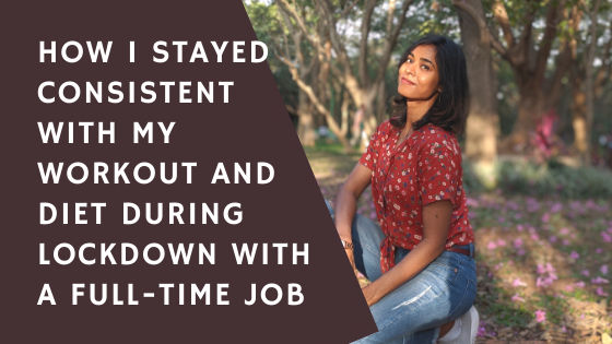 How I stayed consistent with my workout and diet during lockdown with a full-time job