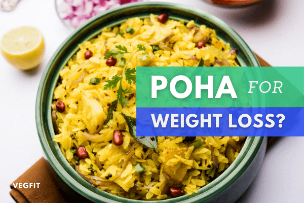 Is Poha good for weight loss_VegFIt